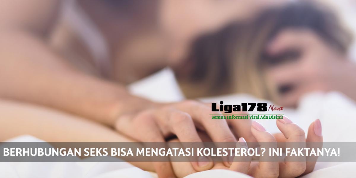 Seks, Kolesterol, Liga178 News