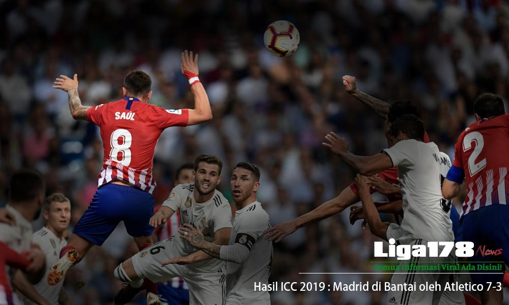 Atletico Madrid, Real Madrid, ICC 2019, Liga178 News