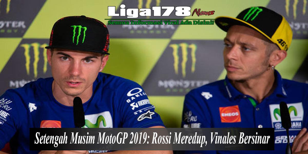 Setengah Musim MotoGP 2019 Rossi Meredup Vinales Bersinar