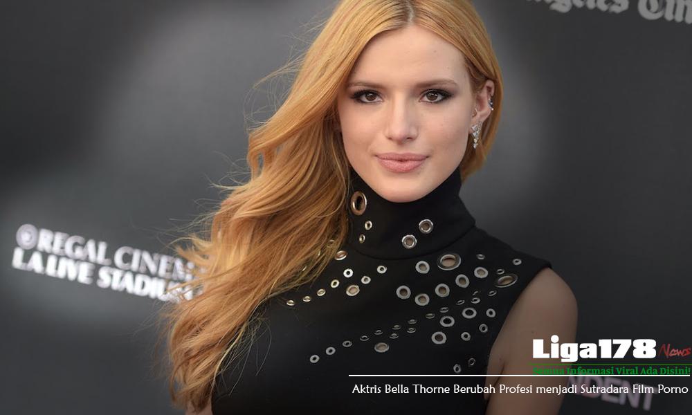 Bella Thorne, Sutradara Porno, Film Panas, Liga178 News
