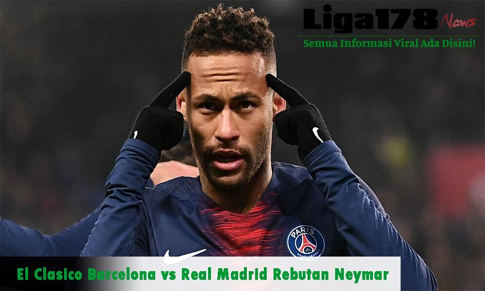 El Clasico, Real Madrid, Barcelona, Neymar, Liga178 News