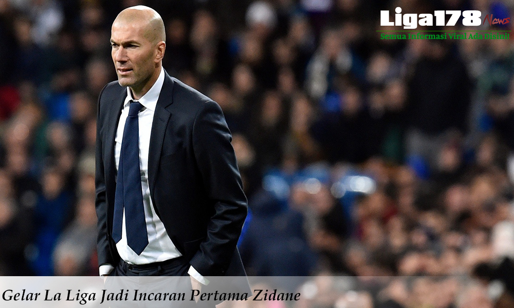Gelar La Liga Jadi Incaran Pertama Zidane