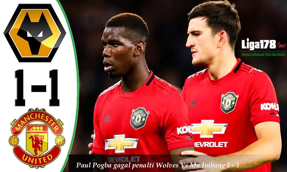 Paul Pogba gagal penalti Wolves Vs Mu Imbang 1 - 1