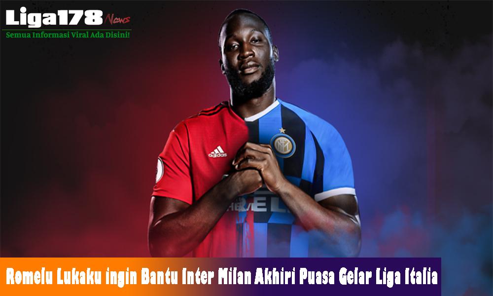 Lukaku, Inter Milan, Liga Italia, Liga178 News
