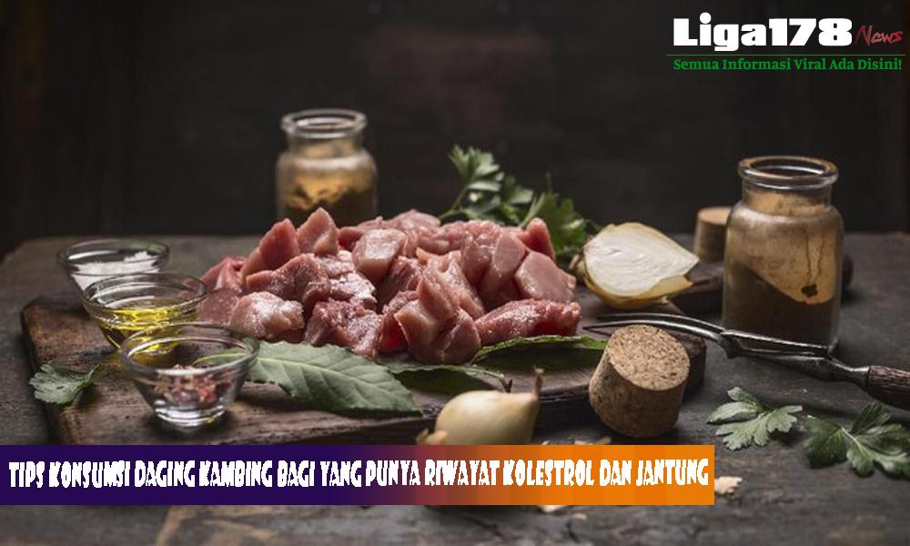 Daging Kambing, Kolestrol, Jantung, Liga178 News