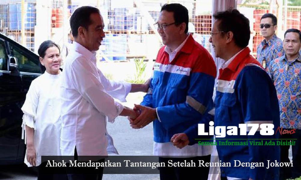 Ahok Mendapatkan Tantangan Setelah Reunian Dengan Jokowi