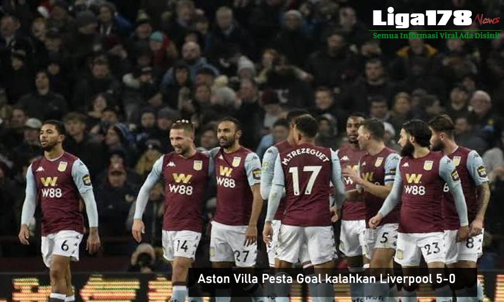 Aston Villa, Pesta Gol, Liverpool,Liverpool Lose, Aston Villa Menang Besar, Liga178 News