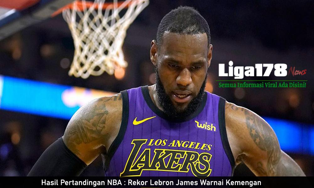 Hasil Pertandingan NBA : Rekor Lebron James Warnai Kemengan