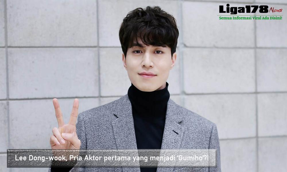Lee Dong-wook, Pria Aktor pertama yang menjadi 'Gumiho'?!
