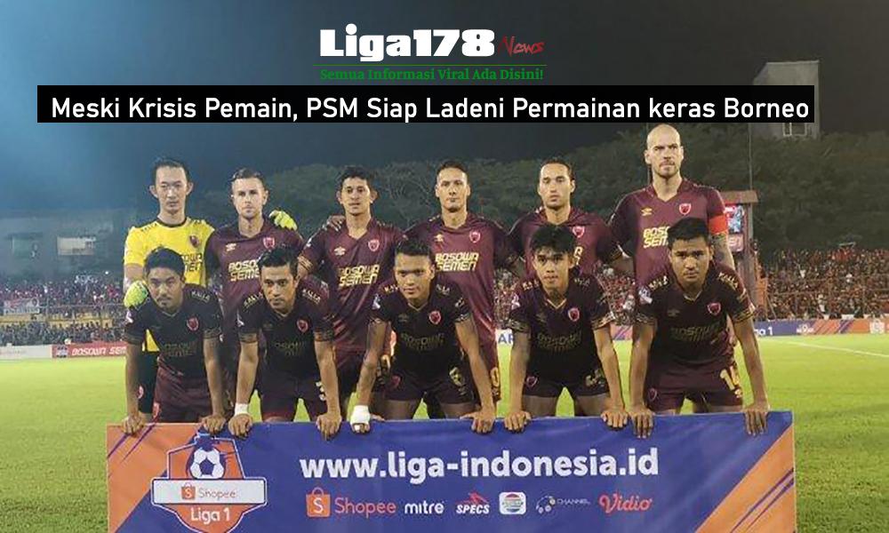 Meski Krisis Pemain, PSM Siap Ladeni Permainan keras Borneo