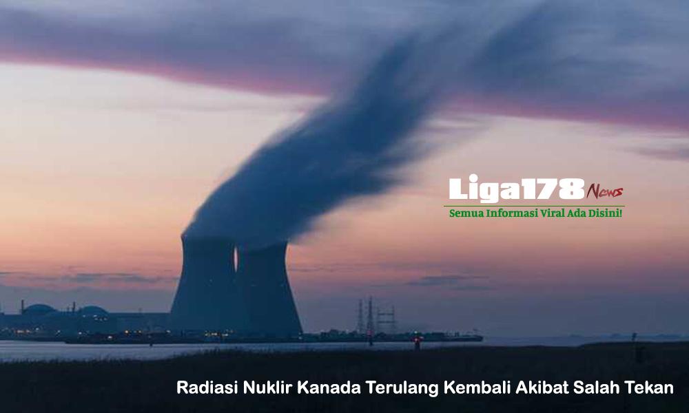 Nuklir, Kanada, Ancaman Nuklir, Berita Viral, Liga178 News